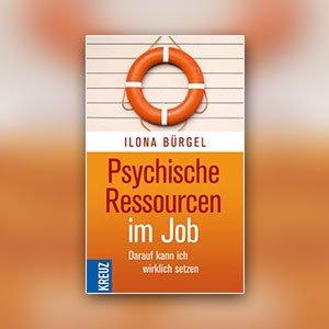 Ilona Bürgel: Psychische Ressourcen im Job