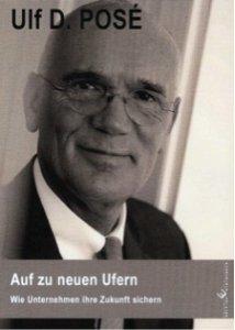 Auf zu neuen Ufern - Wie Unternehmen Ihre Zukunft sichern von Ulf D. Posé