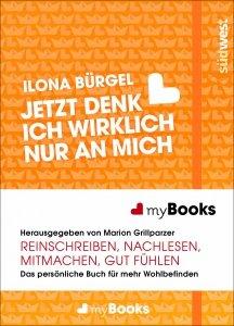 Jetzt denk ich wirklich nur an mich - von Ilona Bürgel